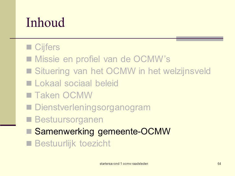 startersavond 1 ocmw raadsleden64 Inhoud  Cijfers  Missie en profiel van de OCMW's  Situering van het OCMW in het welzijnsveld  Lokaal sociaal bel