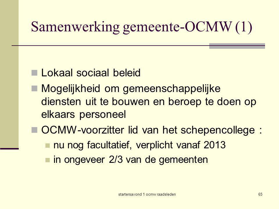 startersavond 1 ocmw raadsleden65 Samenwerking gemeente-OCMW (1)  Lokaal sociaal beleid  Mogelijkheid om gemeenschappelijke diensten uit te bouwen e