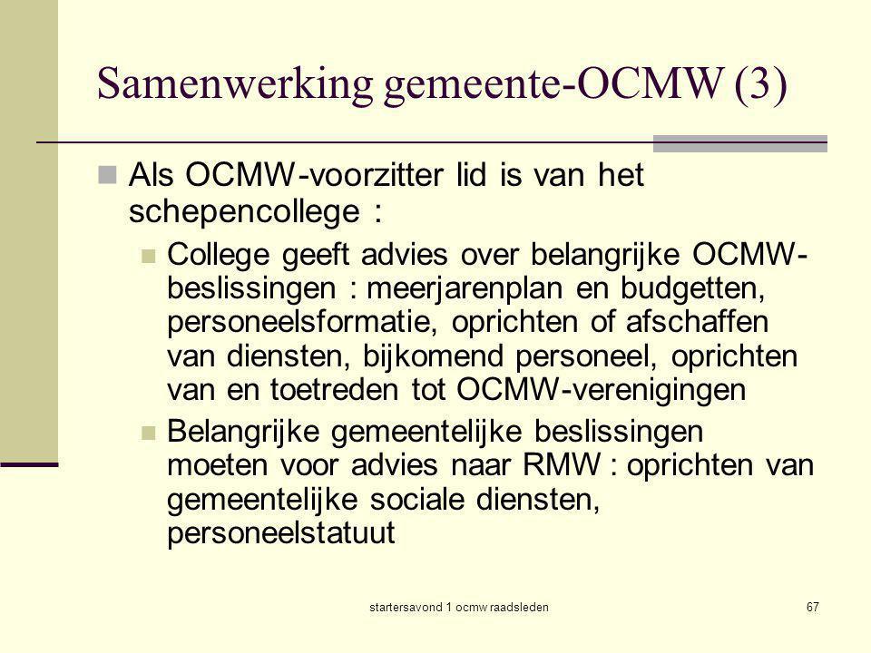 startersavond 1 ocmw raadsleden67 Samenwerking gemeente-OCMW (3)  Als OCMW-voorzitter lid is van het schepencollege :  College geeft advies over bel