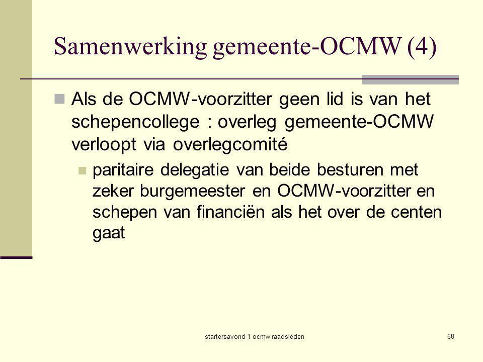 startersavond 1 ocmw raadsleden68 Samenwerking gemeente-OCMW (4)  Als de OCMW-voorzitter geen lid is van het schepencollege : overleg gemeente-OCMW v
