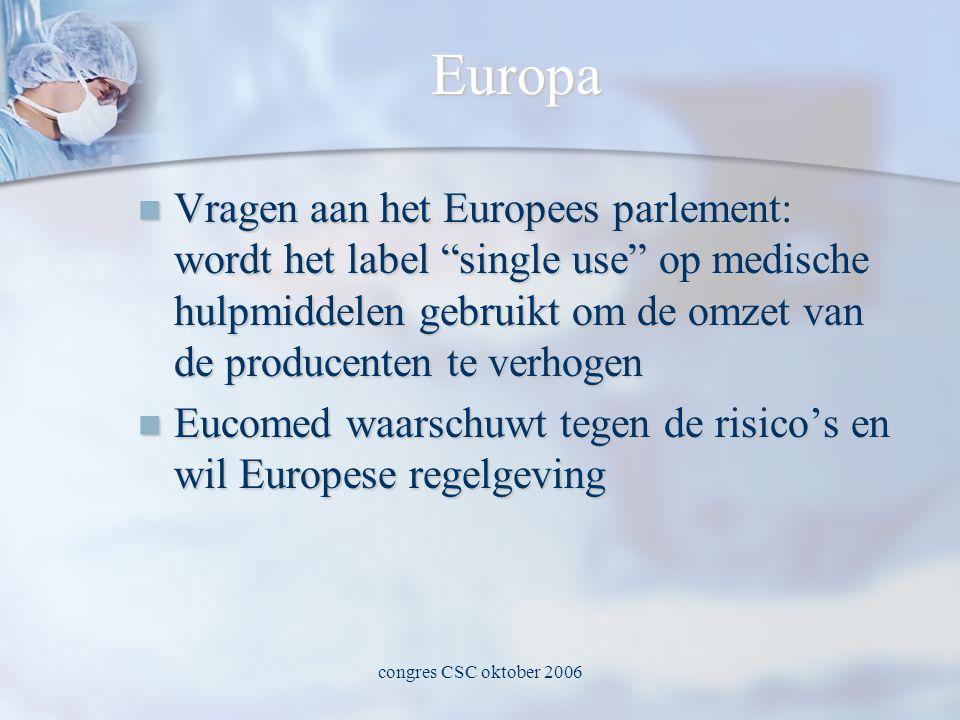 congres CSC oktober 2006 Europa  Vragen aan het Europees parlement: wordt het label single use op medische hulpmiddelen gebruikt om de omzet van de producenten te verhogen  Eucomed waarschuwt tegen de risico's en wil Europese regelgeving