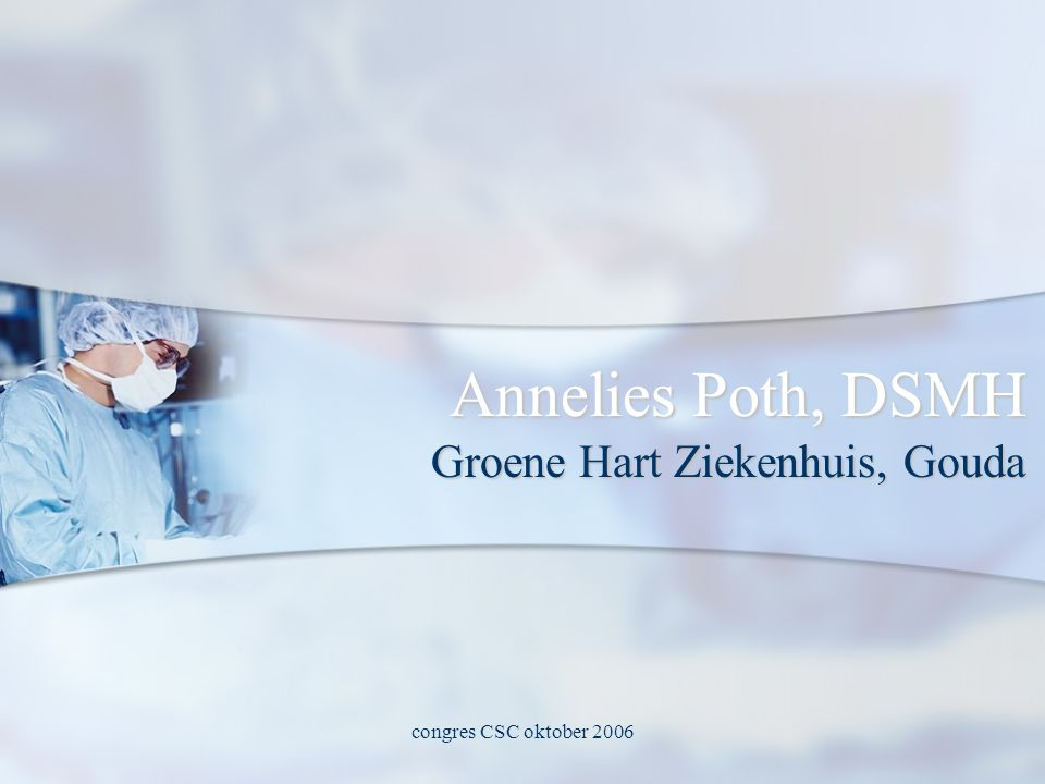 congres CSC oktober 2006 Annelies Poth, DSMH Groene Hart Ziekenhuis, Gouda