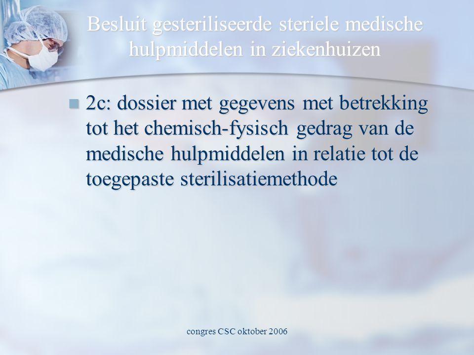 congres CSC oktober 2006 Besluit gesteriliseerde steriele medische hulpmiddelen in ziekenhuizen  2c: dossier met gegevens met betrekking tot het chemisch-fysisch gedrag van de medische hulpmiddelen in relatie tot de toegepaste sterilisatiemethode