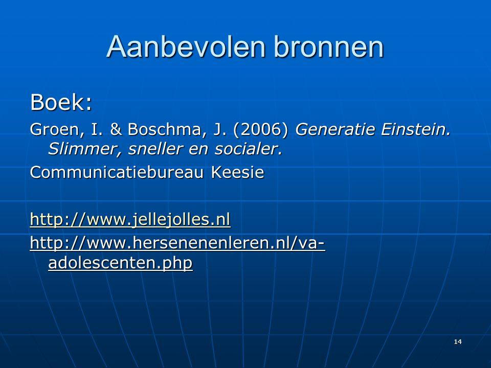 14 Aanbevolen bronnen Boek: Groen, I. & Boschma, J. (2006) Generatie Einstein. Slimmer, sneller en socialer. Communicatiebureau Keesie http://www.jell