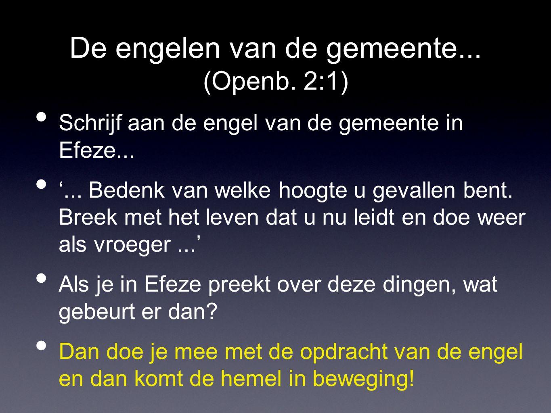 De engelen van de gemeente... (Openb. 2:1) • Schrijf aan de engel van de gemeente in Efeze...