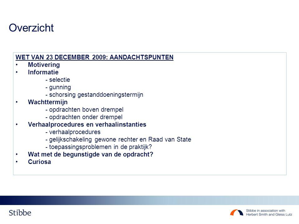 Overzicht WET VAN 23 DECEMBER 2009: AANDACHTSPUNTEN •Motivering •Informatie - selectie - gunning - schorsing gestanddoeningstermijn •Wachttermijn - op