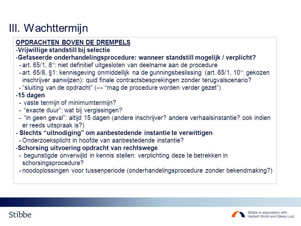 III. Wachttermijn OPDRACHTEN BOVEN DE DREMPELS -Vrijwillige standstill bij selectie -Gefaseerde onderhandelingsprocedure: wanneer standstill mogelijk