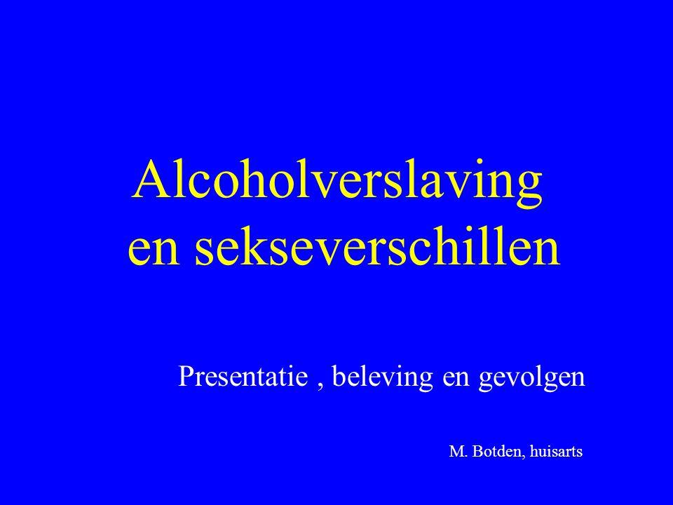 Epidemiologie •82% van de mensen >15 jr drinkt alcohol •2/3 van totale consumptie door mannen •Onder mannen veel meer zwaardere drinkers •Van de zwaardere drinkers is 20% vrouw •De helft van de probleemdrinksters heeft een drinkende partner