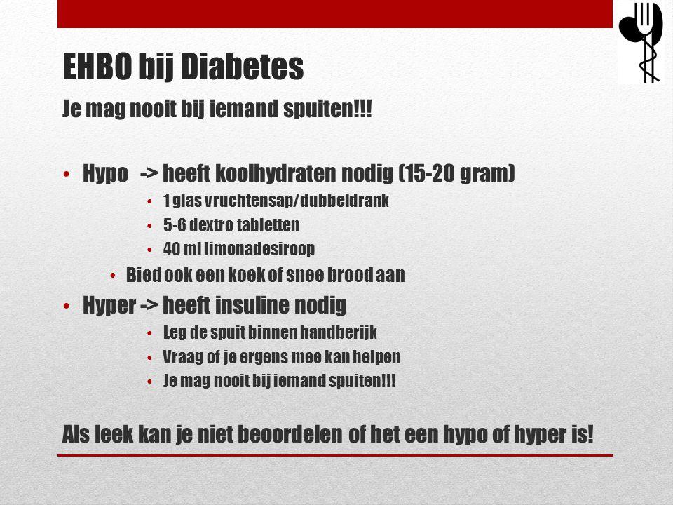 EHBO bij Diabetes Je mag nooit bij iemand spuiten!!! • Hypo -> heeft koolhydraten nodig (15-20 gram) • 1 glas vruchtensap/dubbeldrank • 5-6 dextro tab