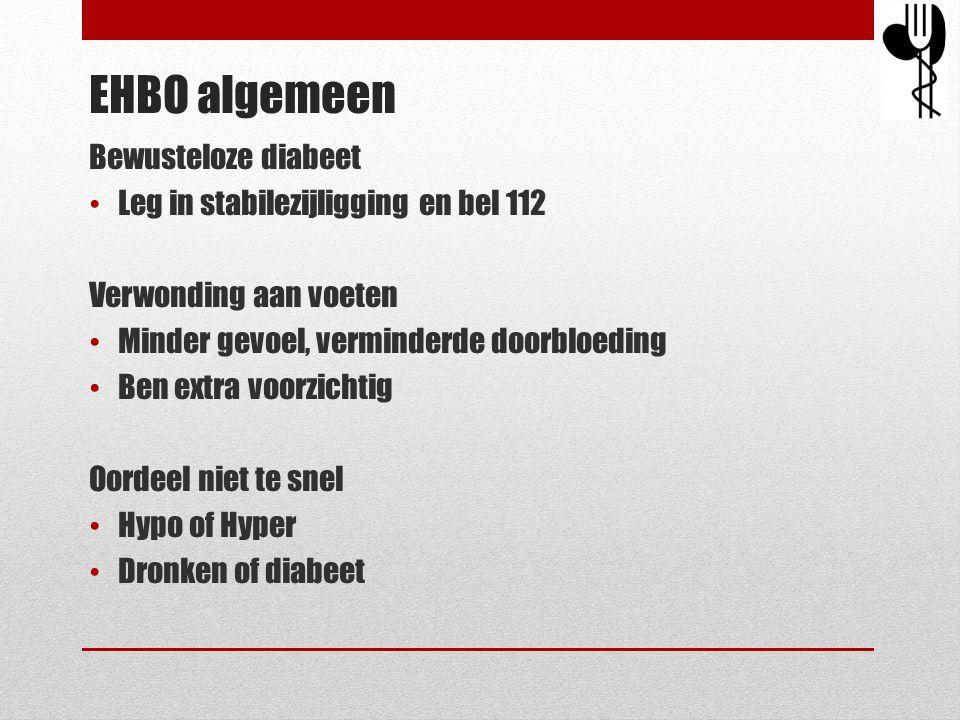 EHBO algemeen Bewusteloze diabeet • Leg in stabilezijligging en bel 112 Verwonding aan voeten • Minder gevoel, verminderde doorbloeding • Ben extra vo