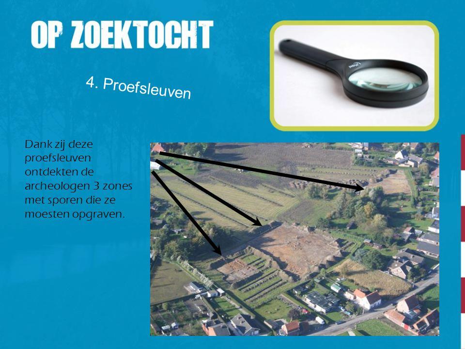 4. Proefsleuven Dank zij deze proefsleuven ontdekten de archeologen 3 zones met sporen die ze moesten opgraven.