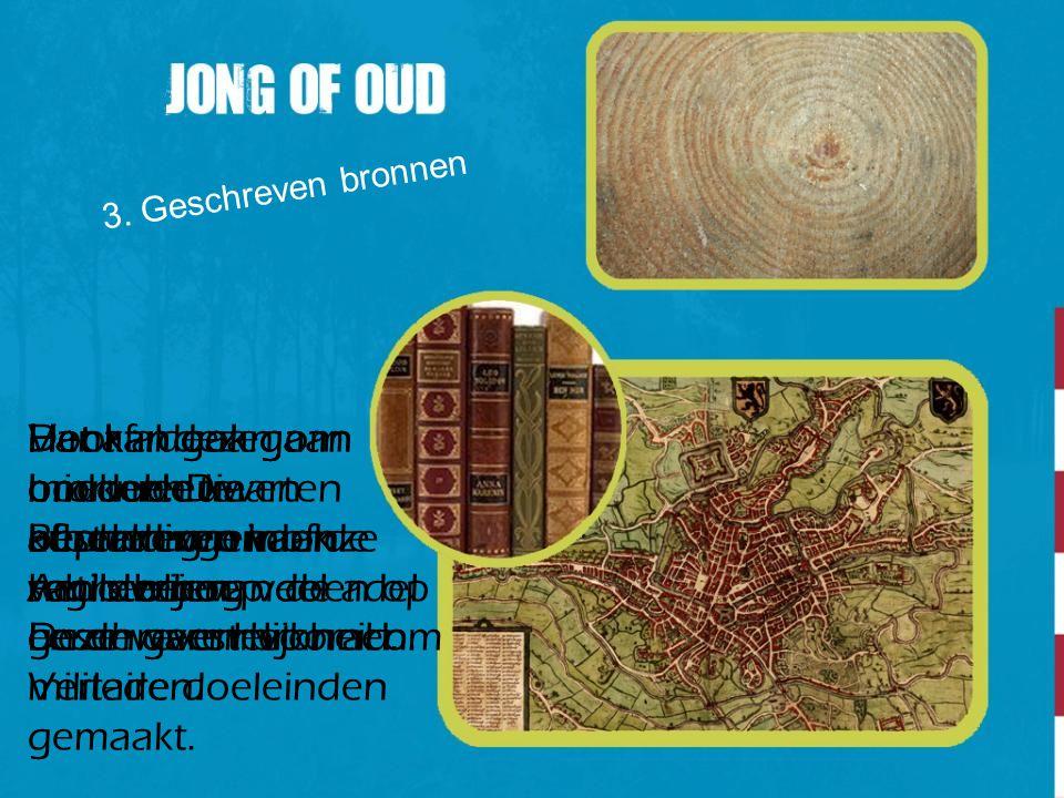 3. Geschreven bronnen Vanaf de middeleeuwen kunnen we in onze regio beroep doen op geschreven bronnen. Het kan gaan om boeken. Die beschreven vaak het