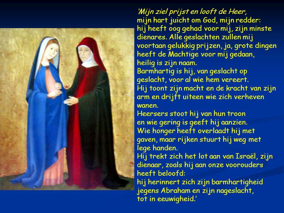 'Mijn ziel prijst en looft de Heer, mijn hart juicht om God, mijn redder: hij heeft oog gehad voor mij, zijn minste dienares.