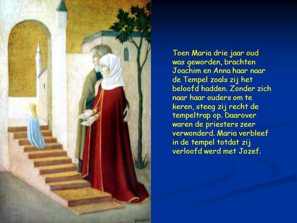 Toen Maria drie jaar oud was geworden, brachten Joachim en Anna haar naar de Tempel zoals zij het beloofd hadden.