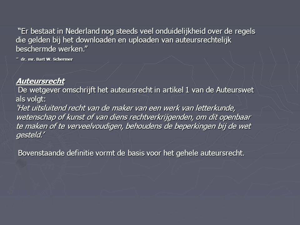 Er bestaat in Nederland nog steeds veel onduidelijkheid over de regels die gelden bij het downloaden en uploaden van auteursrechtelijk beschermde werken. Er bestaat in Nederland nog steeds veel onduidelijkheid over de regels die gelden bij het downloaden en uploaden van auteursrechtelijk beschermde werken. - dr.