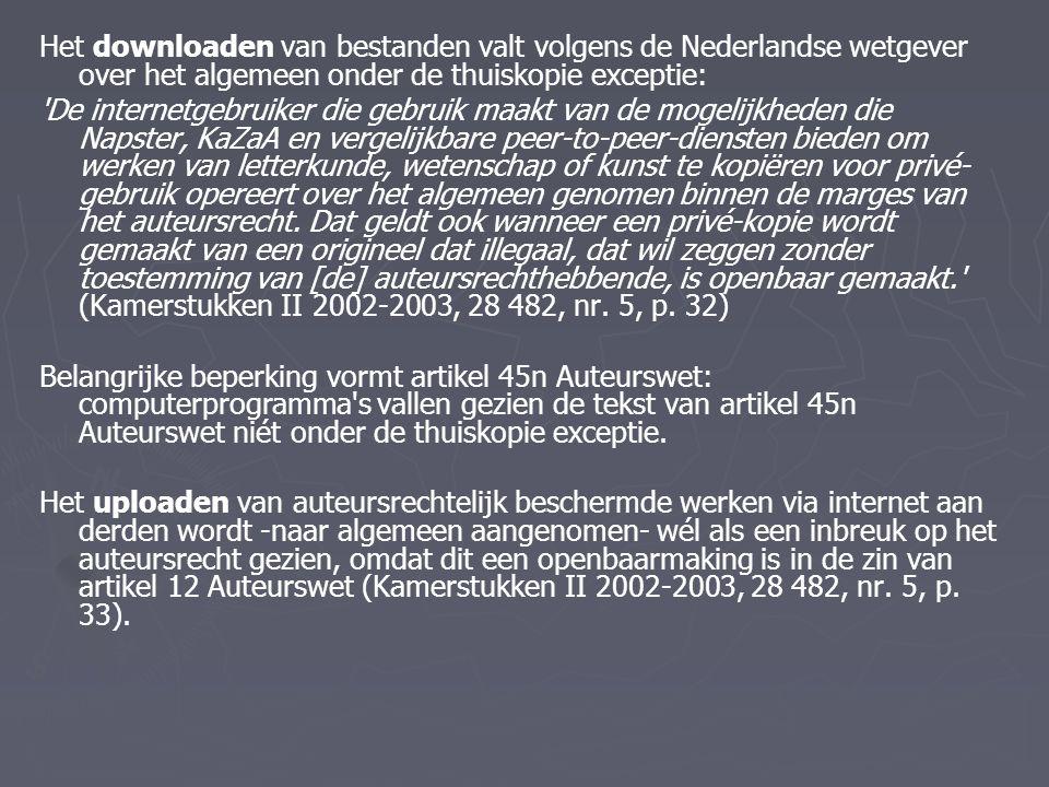 Het downloaden van bestanden valt volgens de Nederlandse wetgever over het algemeen onder de thuiskopie exceptie: De internetgebruiker die gebruik maakt van de mogelijkheden die Napster, KaZaA en vergelijkbare peer-to-peer-diensten bieden om werken van letterkunde, wetenschap of kunst te kopiëren voor privé- gebruik opereert over het algemeen genomen binnen de marges van het auteursrecht.