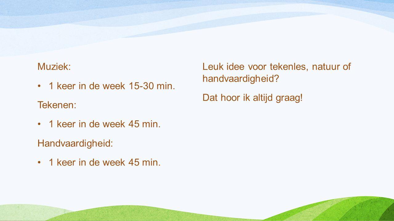 Muziek: •1 keer in de week 15-30 min. Tekenen: •1 keer in de week 45 min. Handvaardigheid: •1 keer in de week 45 min. Leuk idee voor tekenles, natuur