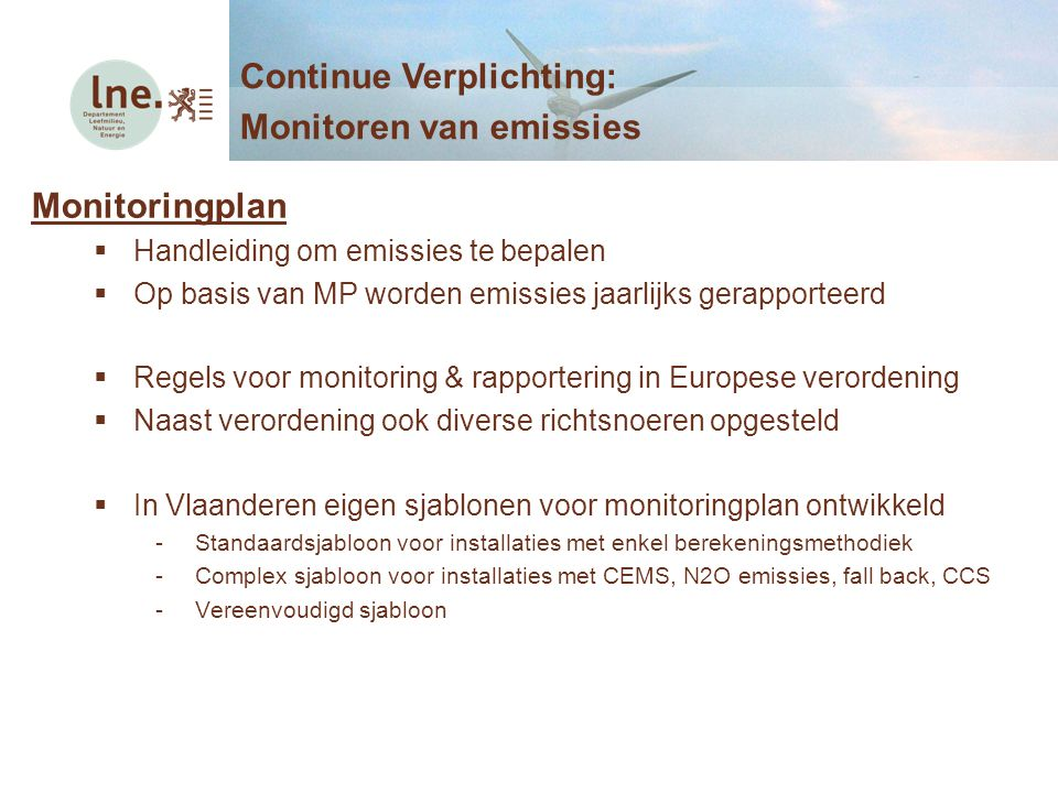 Monitoringplan  Handleiding om emissies te bepalen  Op basis van MP worden emissies jaarlijks gerapporteerd  Regels voor monitoring & rapportering