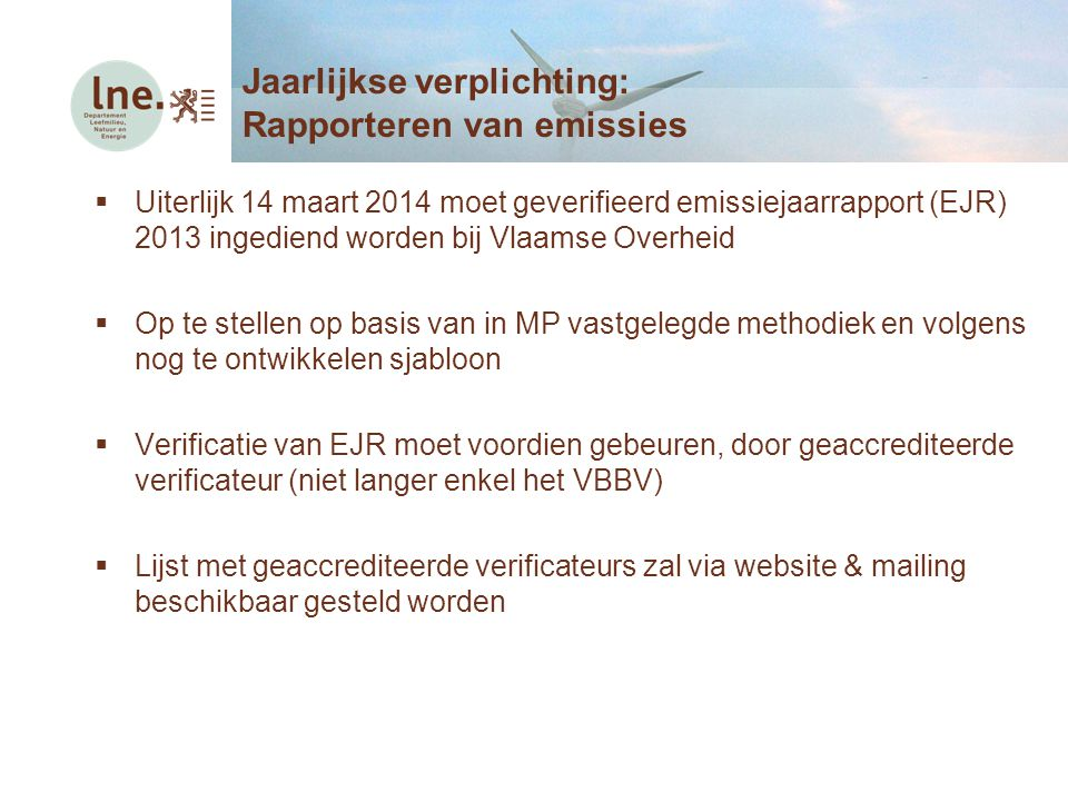  Uiterlijk 14 maart 2014 moet geverifieerd emissiejaarrapport (EJR) 2013 ingediend worden bij Vlaamse Overheid  Op te stellen op basis van in MP vas