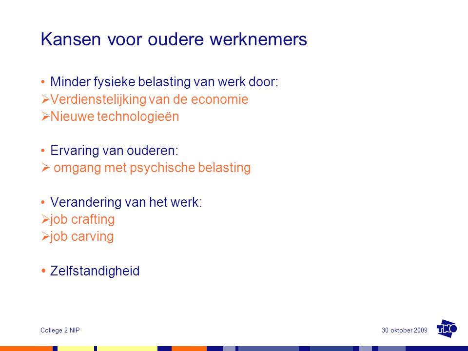 30 oktober 2009College 2 NIP Kansen voor oudere werknemers •Minder fysieke belasting van werk door:  Verdienstelijking van de economie  Nieuwe techn