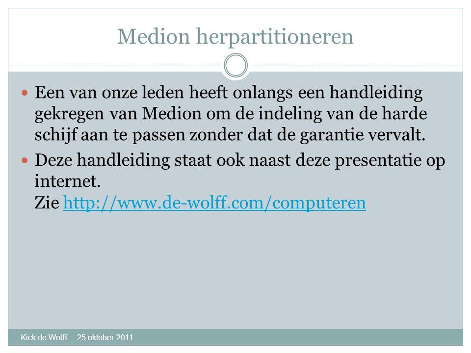 Medion herpartitioneren Kick de Wolff 25 oktober 2011  Een van onze leden heeft onlangs een handleiding gekregen van Medion om de indeling van de harde schijf aan te passen zonder dat de garantie vervalt.