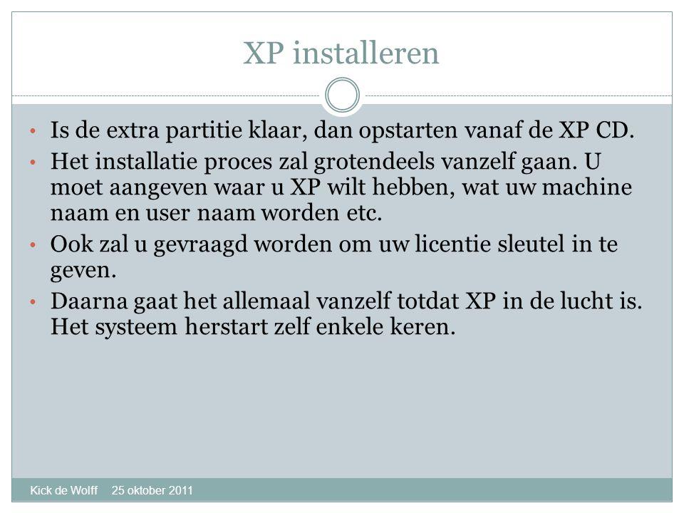 XP installeren Kick de Wolff 25 oktober 2011 • Is de extra partitie klaar, dan opstarten vanaf de XP CD.