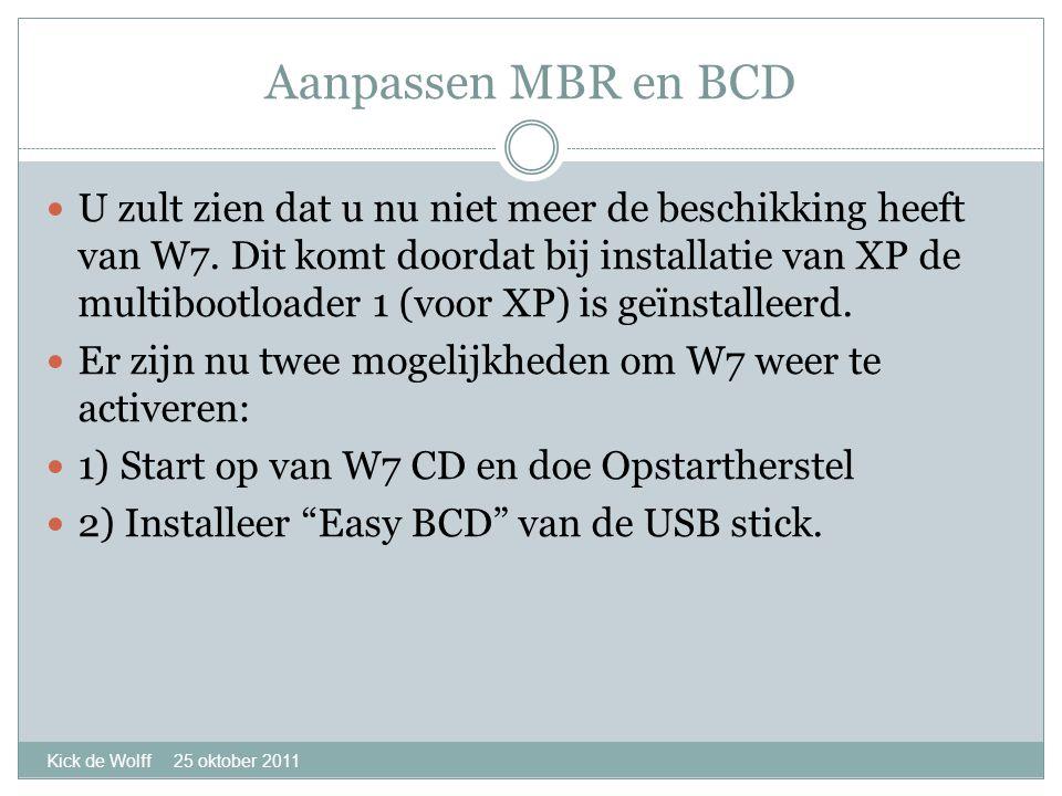 Aanpassen MBR en BCD Kick de Wolff 25 oktober 2011  U zult zien dat u nu niet meer de beschikking heeft van W7.