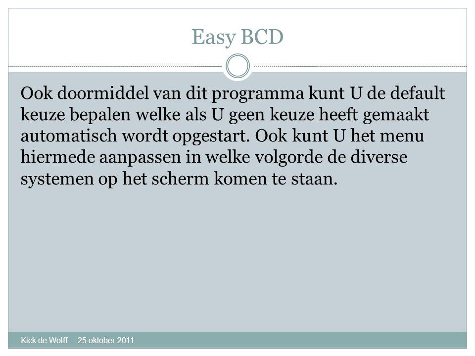 Easy BCD Kick de Wolff 25 oktober 2011 Ook doormiddel van dit programma kunt U de default keuze bepalen welke als U geen keuze heeft gemaakt automatisch wordt opgestart.