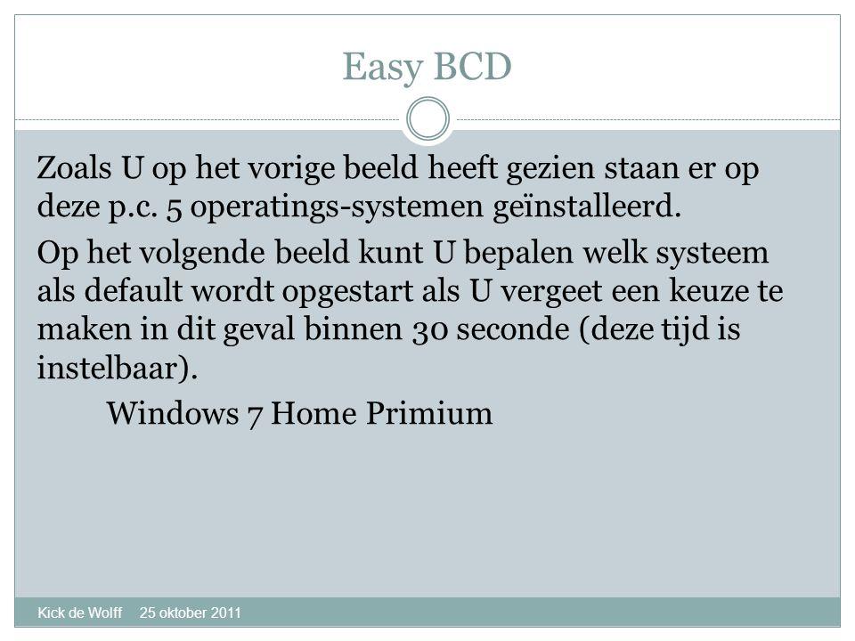 Easy BCD Kick de Wolff 25 oktober 2011 Zoals U op het vorige beeld heeft gezien staan er op deze p.c.