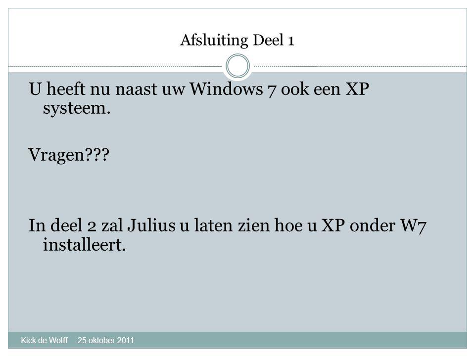 Afsluiting Deel 1 Kick de Wolff 25 oktober 2011 U heeft nu naast uw Windows 7 ook een XP systeem.