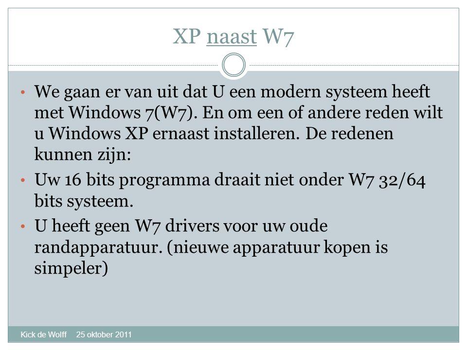 XP naast W7 Kick de Wolff 25 oktober 2011 • We gaan er van uit dat U een modern systeem heeft met Windows 7(W7).