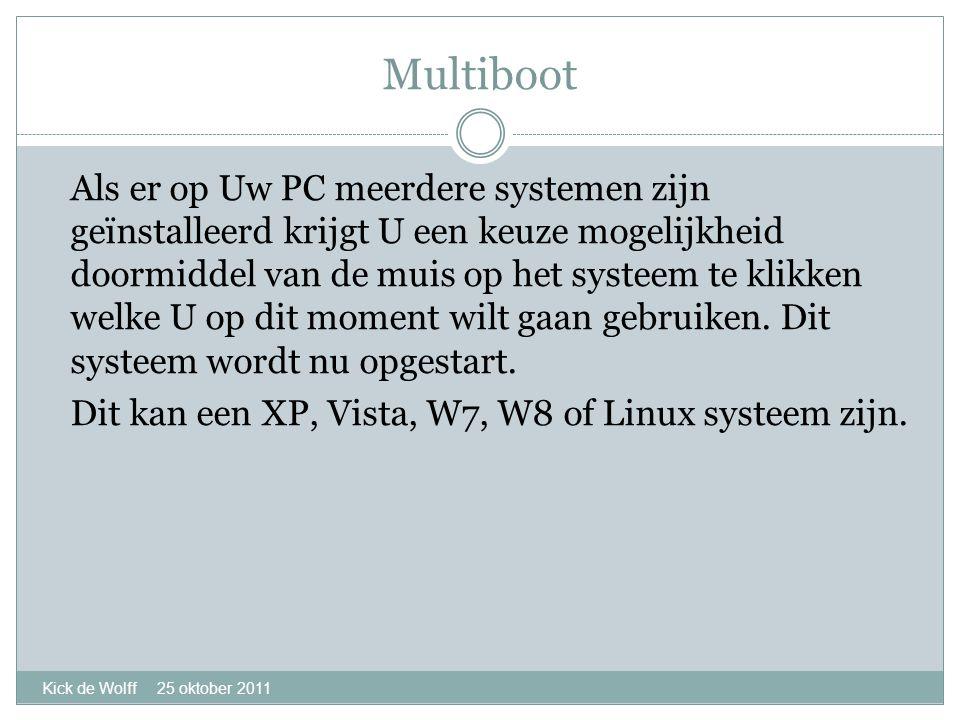 Multiboot Kick de Wolff 25 oktober 2011 Als er op Uw PC meerdere systemen zijn geïnstalleerd krijgt U een keuze mogelijkheid doormiddel van de muis op het systeem te klikken welke U op dit moment wilt gaan gebruiken.