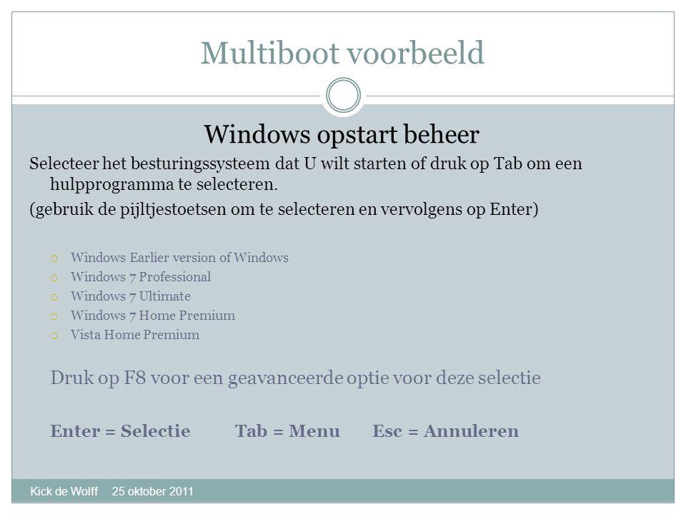 Multiboot voorbeeld Kick de Wolff 25 oktober 2011 Windows opstart beheer Selecteer het besturingssysteem dat U wilt starten of druk op Tab om een hulpprogramma te selecteren.