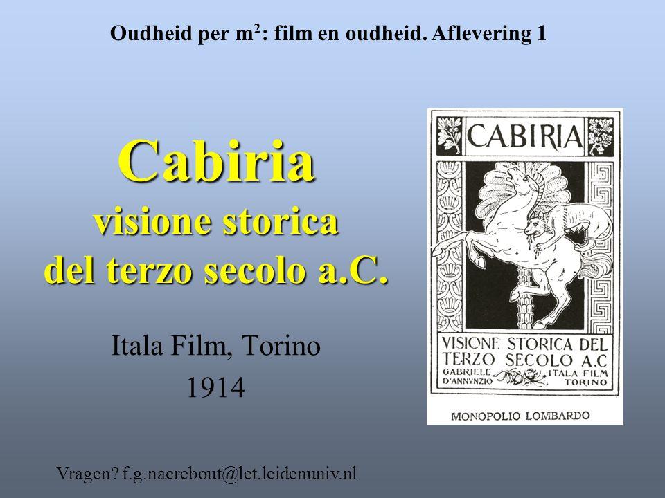 Cabiria visione storica del terzo secolo a.C. Itala Film, Torino 1914 Oudheid per m 2 : film en oudheid. Aflevering 1 Vragen? f.g.naerebout@let.leiden
