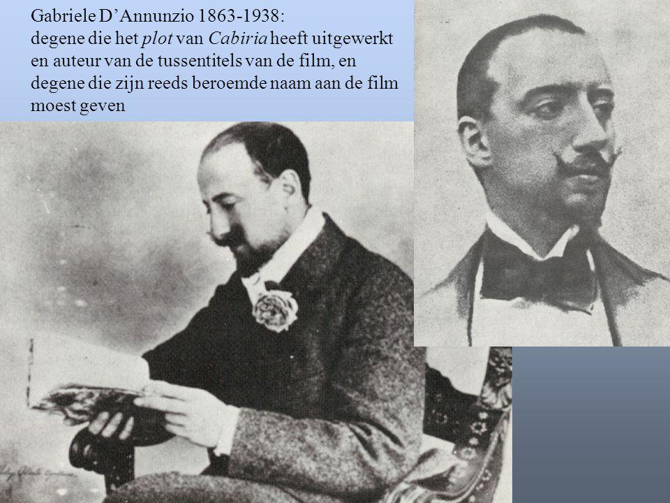 Gabriele D'Annunzio 1863-1938: degene die het plot van Cabiria heeft uitgewerkt en auteur van de tussentitels van de film, en degene die zijn reeds be