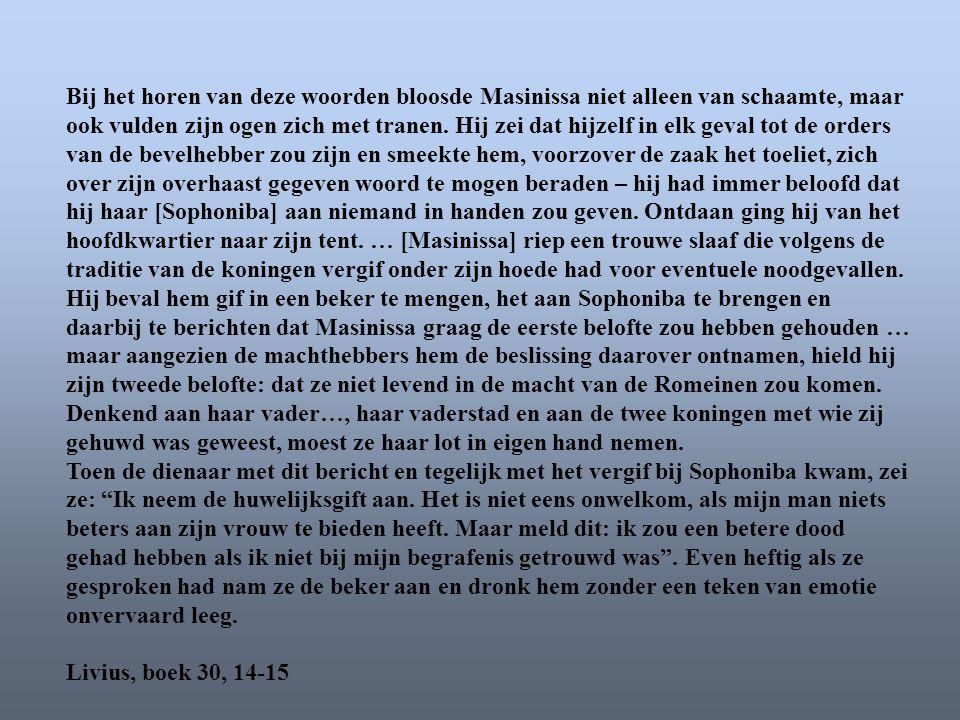 Bij het horen van deze woorden bloosde Masinissa niet alleen van schaamte, maar ook vulden zijn ogen zich met tranen. Hij zei dat hijzelf in elk geval