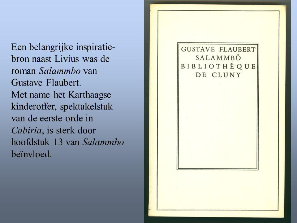 Een belangrijke inspiratie- bron naast Livius was de roman Salammbo van Gustave Flaubert. Met name het Karthaagse kinderoffer, spektakelstuk van de ee