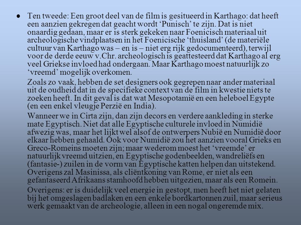 ● Ten tweede: Een groot deel van de film is gesitueerd in Karthago: dat heeft een aanzien gekregen dat geacht wordt 'Punisch' te zijn. Dat is niet ona