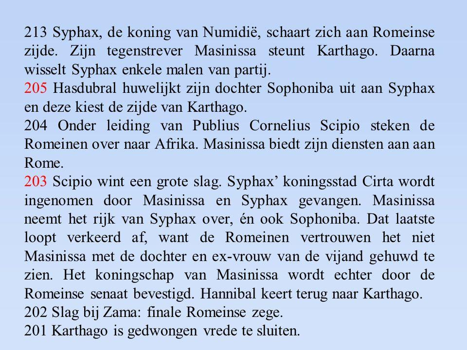 213 Syphax, de koning van Numidië, schaart zich aan Romeinse zijde. Zijn tegenstrever Masinissa steunt Karthago. Daarna wisselt Syphax enkele malen va