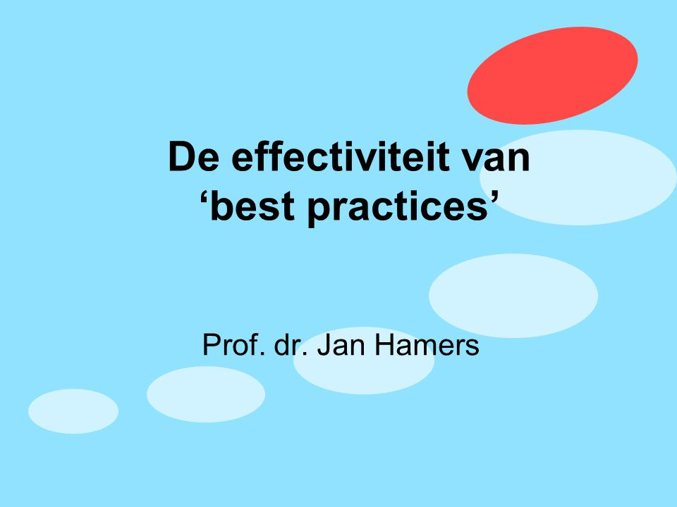 De effectiviteit van 'best practices' Prof. dr. Jan Hamers