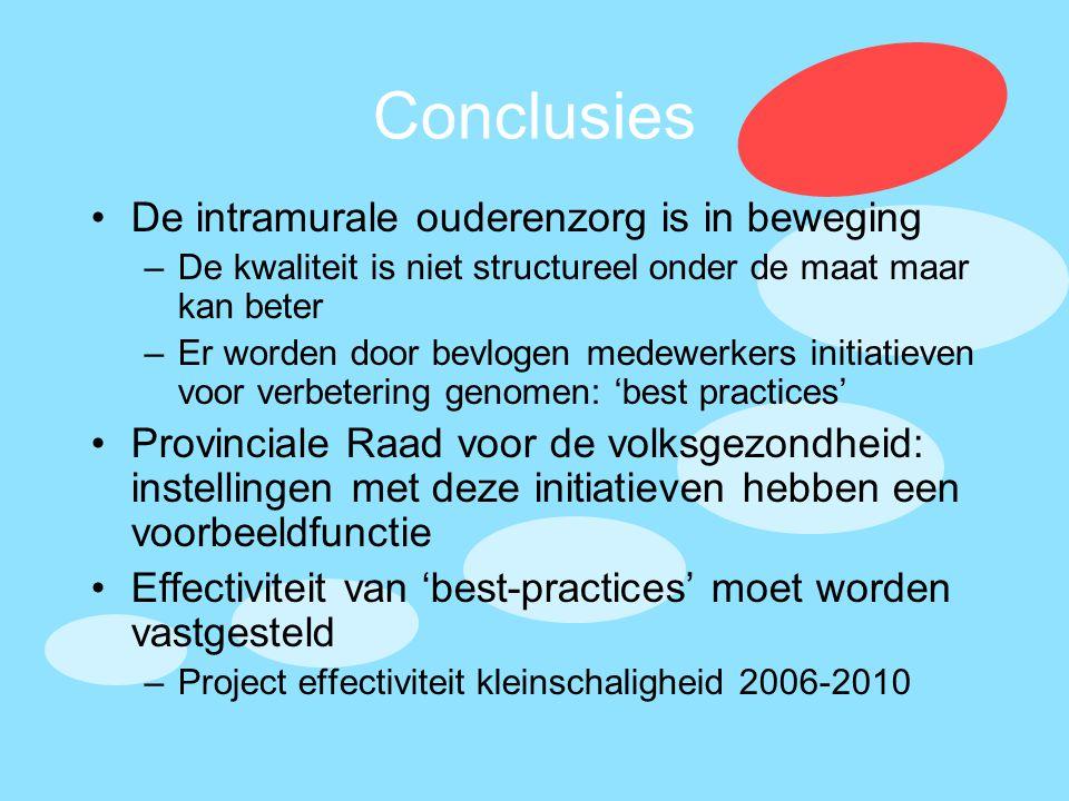 Conclusies •De intramurale ouderenzorg is in beweging –De kwaliteit is niet structureel onder de maat maar kan beter –Er worden door bevlogen medewerk