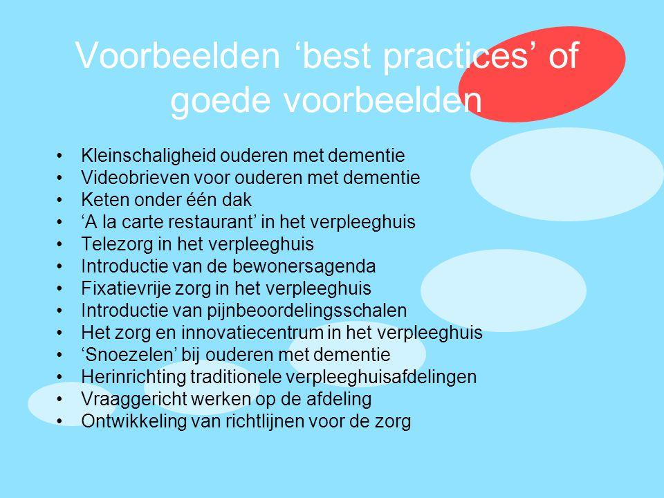Voorbeelden 'best practices' of goede voorbeelden •Kleinschaligheid ouderen met dementie •Videobrieven voor ouderen met dementie •Keten onder één dak