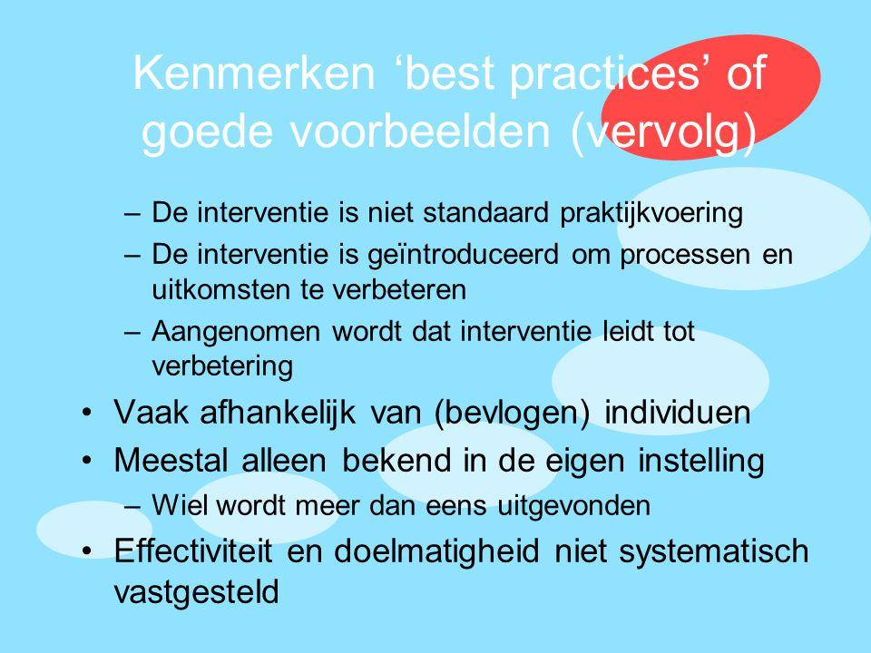 Kenmerken 'best practices' of goede voorbeelden (vervolg) –De interventie is niet standaard praktijkvoering –De interventie is geïntroduceerd om proce