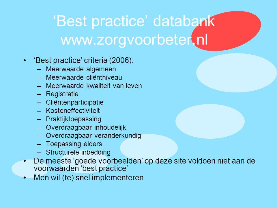 'Best practice' databank www.zorgvoorbeter.nl •'Best practice' criteria (2006): –Meerwaarde algemeen –Meerwaarde cliëntniveau –Meerwaarde kwaliteit va