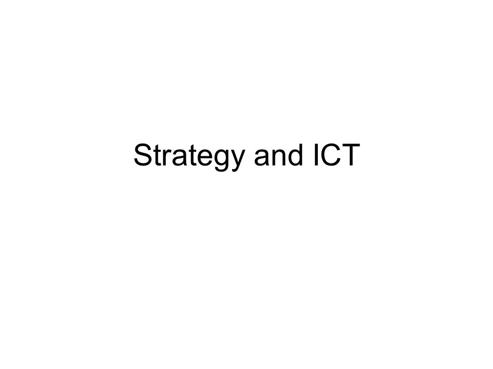 ICT acceptance ICT and Strategy Competition and strategy Competitive advantage Companies as drivers of change Transaction costs, value chain The Information Society The New Capitalism