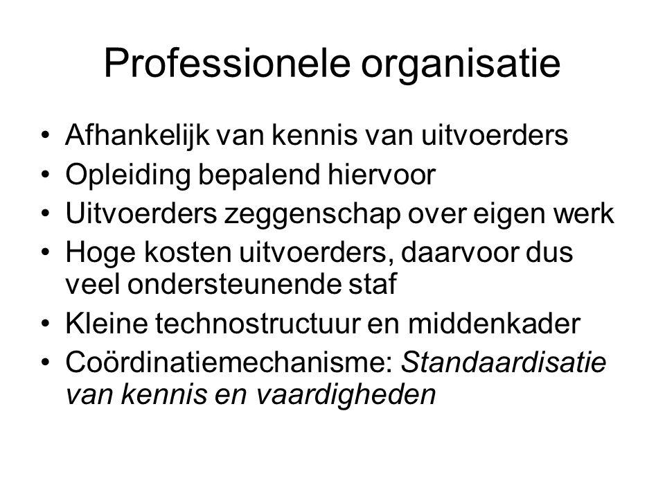 Professionele organisatie •Afhankelijk van kennis van uitvoerders •Opleiding bepalend hiervoor •Uitvoerders zeggenschap over eigen werk •Hoge kosten u