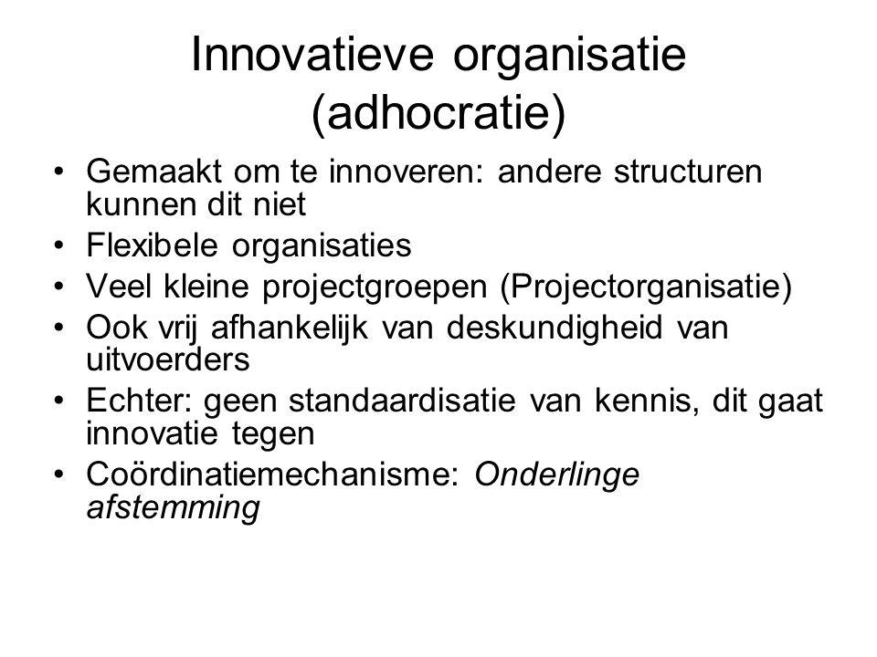 Innovatieve organisatie (adhocratie) •Gemaakt om te innoveren: andere structuren kunnen dit niet •Flexibele organisaties •Veel kleine projectgroepen (