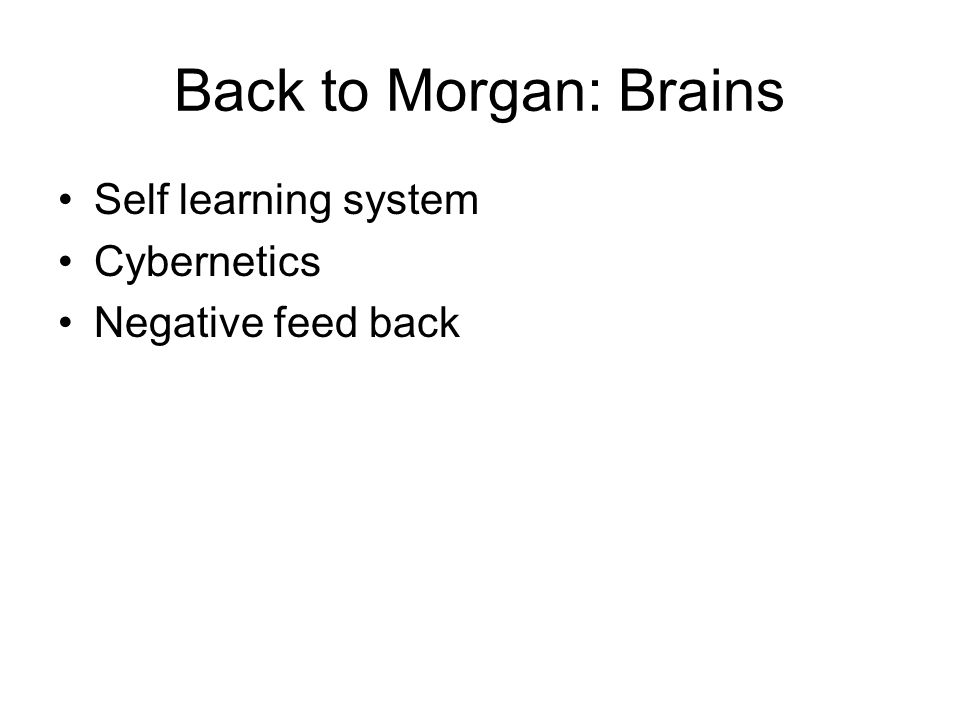 Back to Morgan: Brains •Self learning system •Cybernetics •Negative feed back