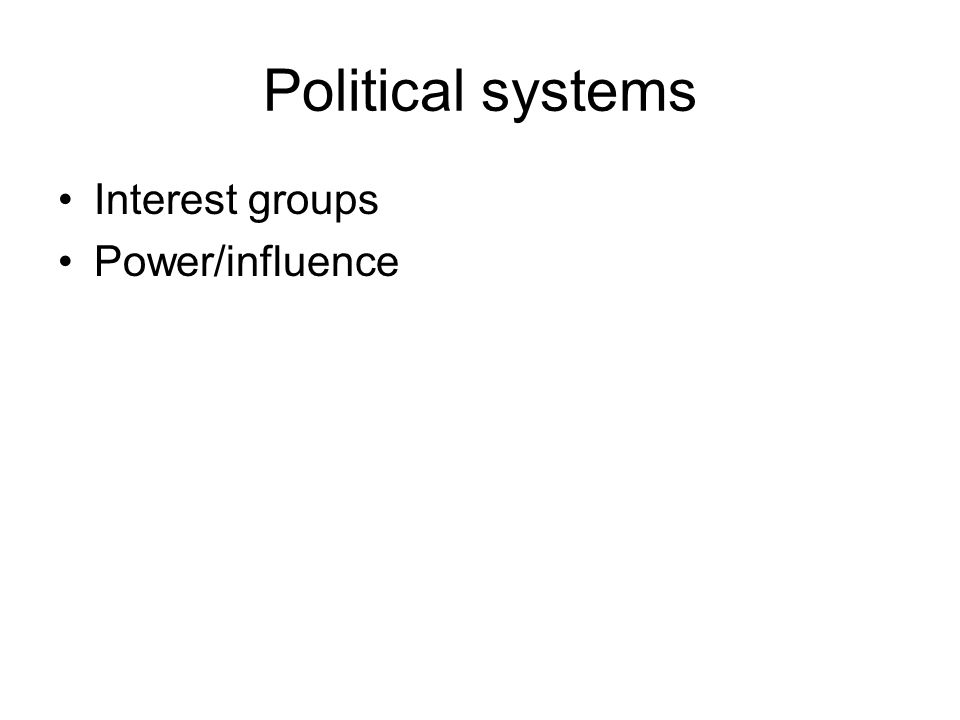 Political systems •Interest groups •Power/influence