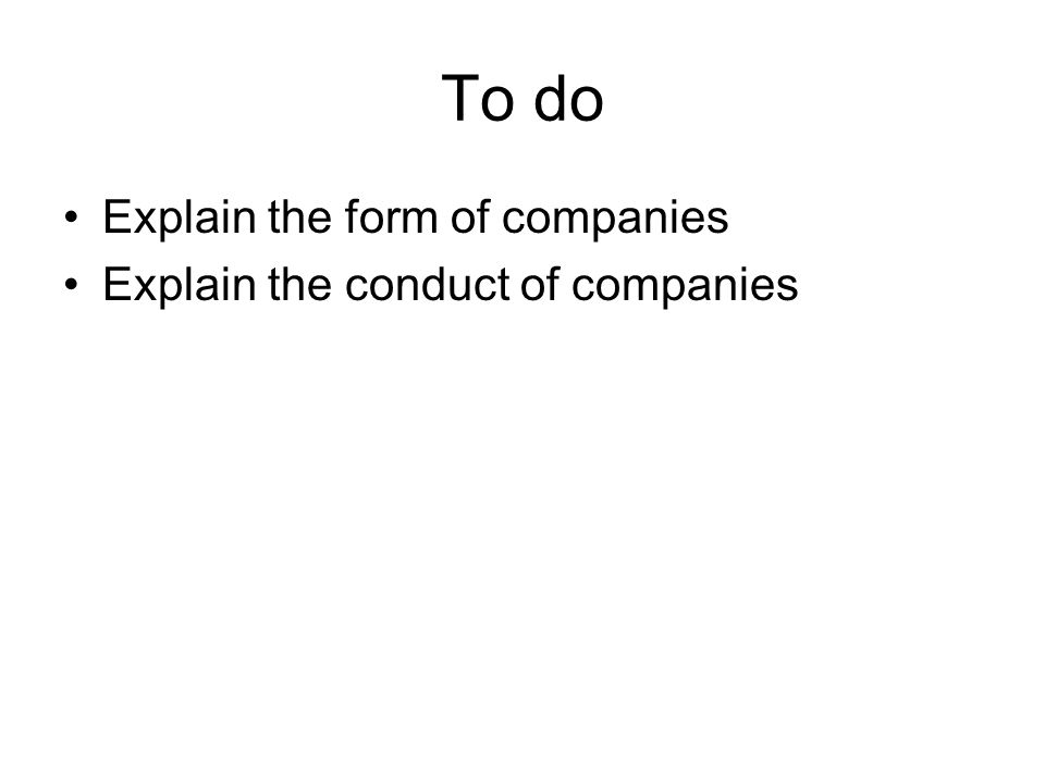 To do •Explain the form of companies •Explain the conduct of companies